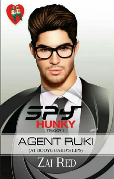 SPY HUNKY TRILOGY1: AGENT RUKI, At Body Guard's Lips (PHR Soon To Publish)