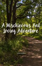 A Mischievous And Loving Adventure (A Lord Of The Rings Fanfiction) by wintcrsoldicr