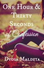 One Hour & Thirty Seconds of Confession by DyosaMaldita