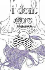 i dont care  ♡ by trashietastic
