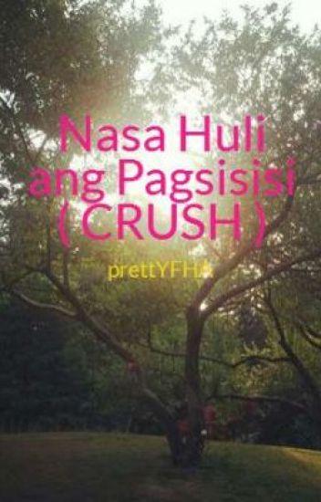 Nasa Huli ang Pagsisisi ( Crush )
