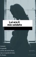 LUI ERA IL MIO SOLDATO by LontanoDaMe
