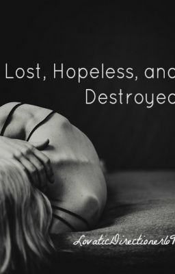 Lost, Hopeless, and Destroyed (A One Direction/Niall Horan Fanfic