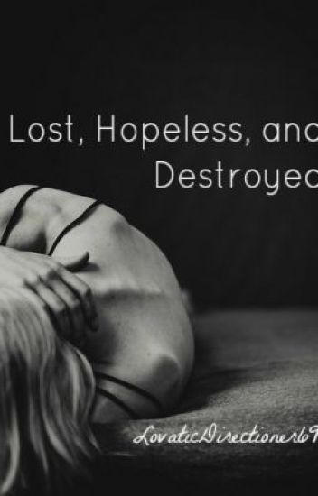 Lost, Hopeless, and Destroyed (A One Direction/Niall Horan Fanfic)