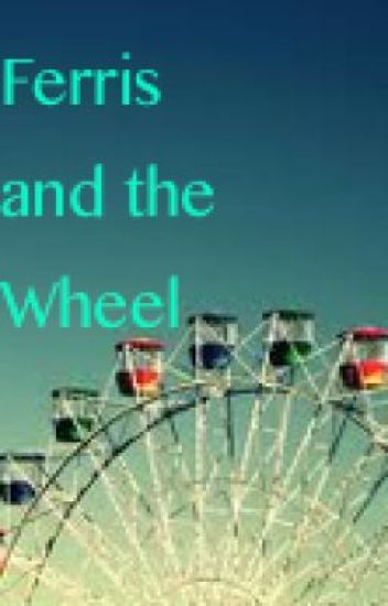 Ferris and the Wheel