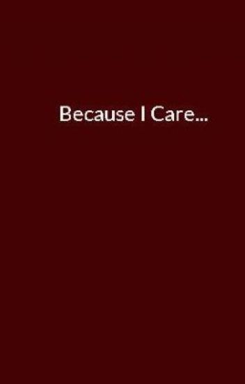 Because I Care...