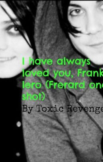 I have always loved you, Frank Iero. (Frerard one shot)
