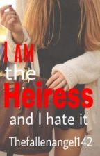 I am The Heiress and I Hate It by ActuallyitsAnonymous