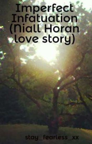 Imperfect Infatuation (Niall Horan love story)