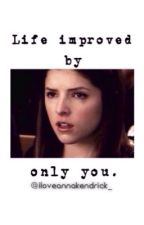 Life improved by only you by iloveannakendrick_