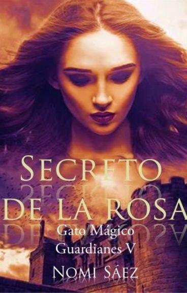 Secreto de la Rosa (Saga Guardianes, 3)