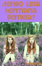 ¿tengo una hermana gemela? by Anasta_cia