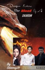 Dragon Riders: The Blood Of A Dragon (Book 1) #wattys2017 (Not Edited) by Elliemay97