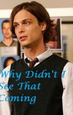Why Didn't I See That Coming? (A Criminal Minds Fanfic) by missscarlatti713