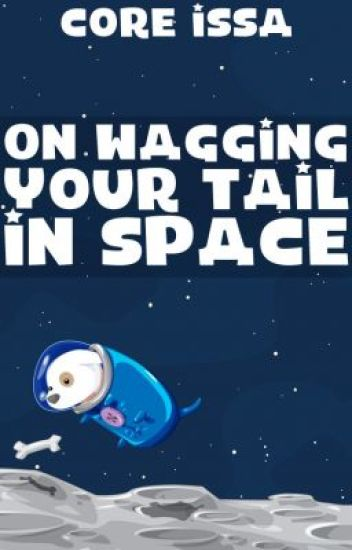 On Wagging Your Tail in Space