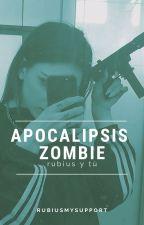 Apocalipsis Zombie { r.d } {pausada por un tiempo} by rubiusmysupport