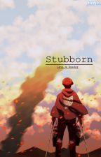 Stubborn (Levi x Reader) by asunawrites