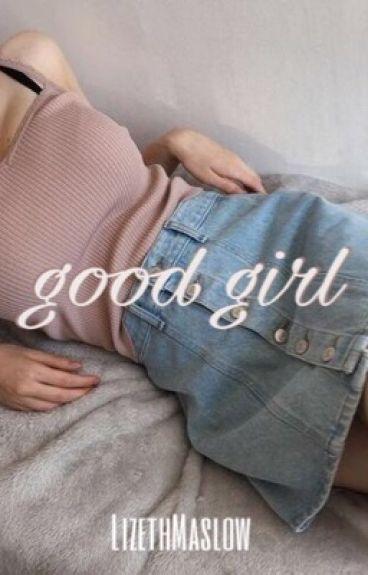 Good girl | Luke Hemmings y tú|♥T1;TERMINADA