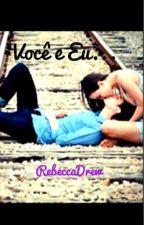 Você e Eu... by RebeccaDreaw
