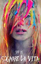Sognare la vita. by See_Ys