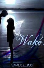 Wake. by samdell100