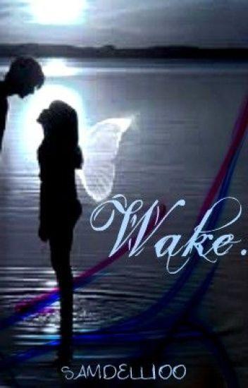 Wake.