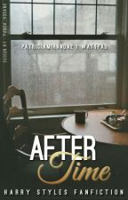 After Time || H.S. ✔ by PatriciaMiranda2