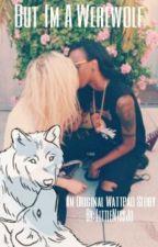 But I'm a Werewolf by littlemissjo
