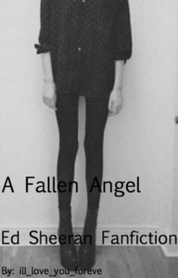 A Fallen Angel [Ed Sheeran Fanfiction]