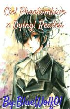 Ciel Phantomhive x Dying! Reader by BlueWolf01