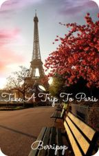 Take A Trip To Paris *ON HOLD* by Berripop