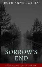 Sorrow's End (Gaining Trust Trilogy 1) by malea5545