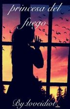 princesa del fuego by loveidiot_