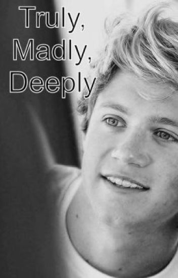 Truly, Madly, Deeply- A Niall Horan imagine