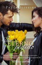 Um Eterno Pedido (Conto) by PaulaOliveira3