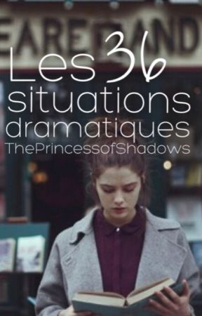 Les 36 situations dramatiques by ThePrincessOfShadows