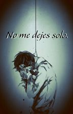 No me dejes solo (Yaoi/Gay) by Tsukinine