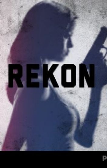 R.E.K.O.N.*on hold for editing*