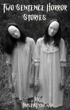 Two Sentence Funny Horror Stories by TrustyKeyboard