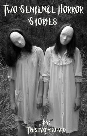 Two Sentence Horror Stories by TrustyKeyboard