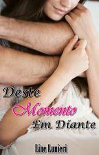 Deste Momento Em Diante (OBRA COMPLETA) by Line_Lunieri