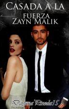 Casada a la fuerza │Zayn Malik by DayanaPineda15