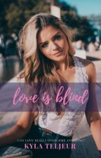 Love Is Blind (Completed) by kylateljeur