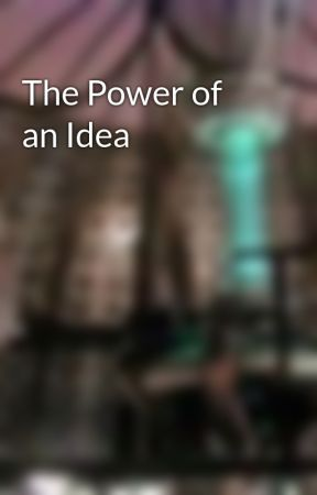 The Power of an Idea by The_Doctor