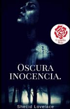 Oscura Inocencia© by Shecid_Lovelace