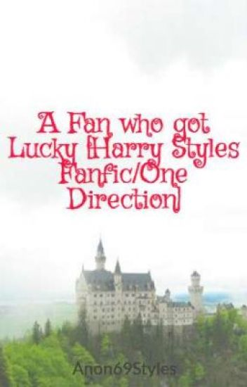 A Fan who got Lucky [Harry Styles Fanfic/One Direction]