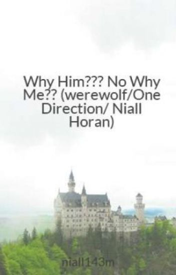 Why Him??? No Why Me?? (werewolf/One Direction/ Niall Horan)