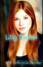 Lily Evans: A Harry Potter Fanfiction by FaitheFayFaeOndracek
