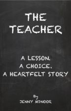 The Teacher [Watty Awards 2013] - COMPLETE by JennyMdnoor
