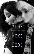 Frost Next Door Completed by Qxeen_Nyah_Modern